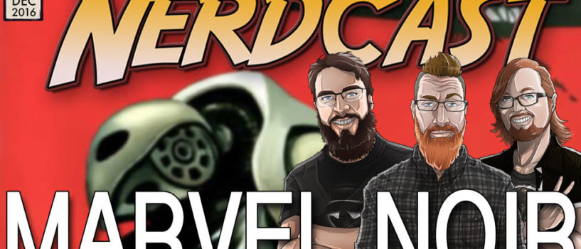 The Amazing Nerdcast #43: Marvel Noir: Spider-Man, Iron Man, Daredevil, & X-Men