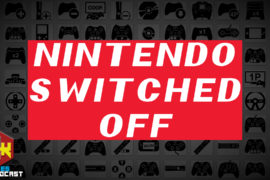 Games Podcast 259| Nintendo Switched Off
