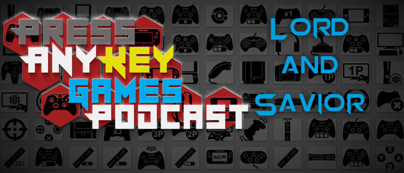 Games Podcast 260| Lord and Savior