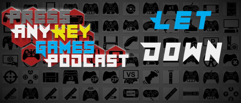 Games Podcast 258| Let Down