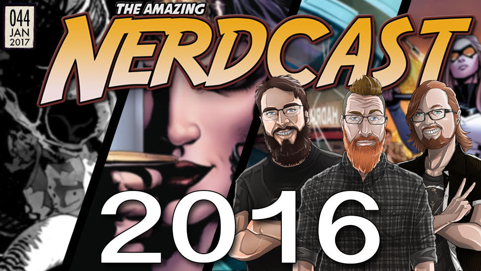 The Amazing Nerdcast #44: A Year in Review: The Best Comics of 2016