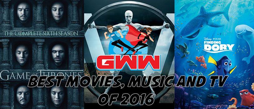 GWW Best of 2016 – Movies, TV & Music
