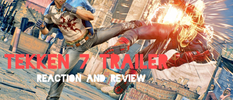 Tekken 7 Trailer Reaction and Review