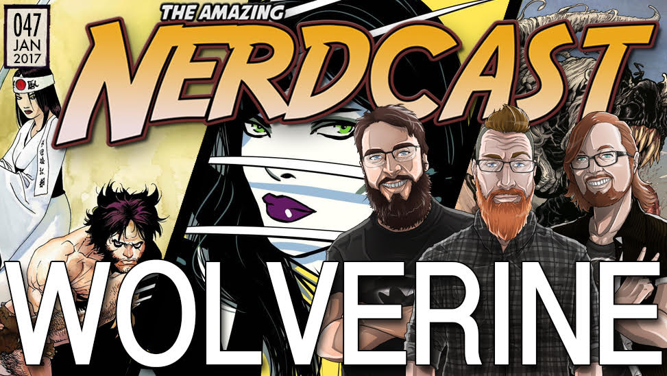 The Amazing Nercast #47: Wolverine, Logan, And X-23