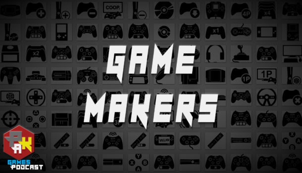 Games Podcast 263| Game Makers