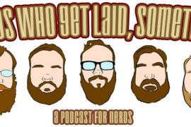 Nerds Who Get Laid, Sometimes – Ep. 178: SDCC – If The Trailer Is Ragna-rockin' Don't Come Ragna-knockin'