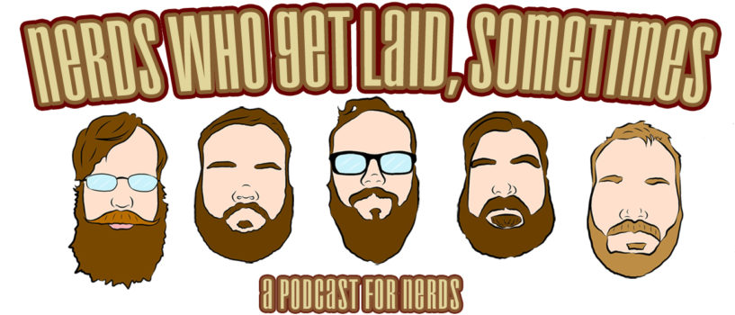 Nerds Who Get Laid, Sometimes – Ep. 157: Take My Breath Away, Valentimes Day