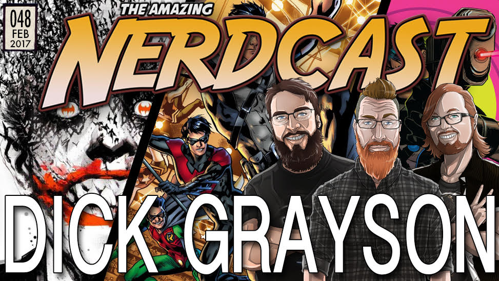 The Amazing Nerdcast  #48: Dick Grayson
