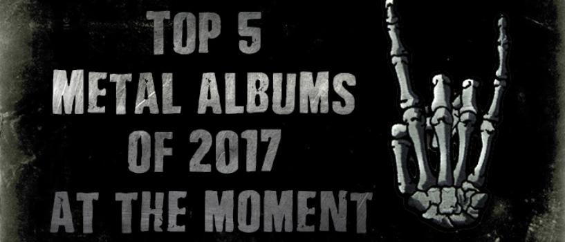 Top 5 Metal albums of 2017 So Far…