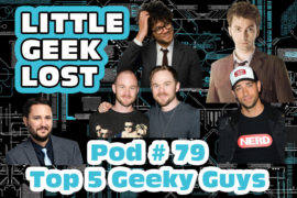 Little Geek Lost #79: Top 5 Geeky Guys