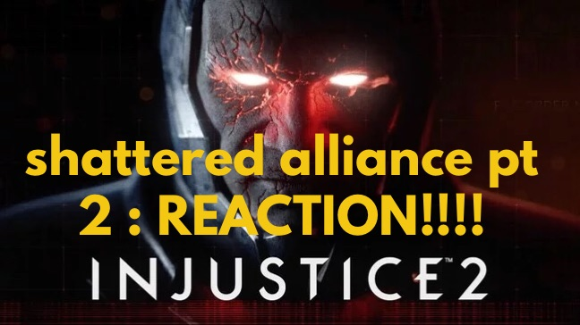 Injustice 2 Shattered Alliances Part 2 Reaction Video