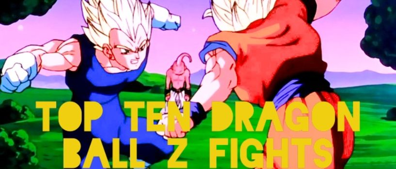 Dragon Ball Z Top Ten Fights