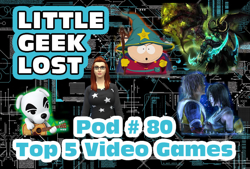 Little Geek Lost #80: Top 5 Video Games
