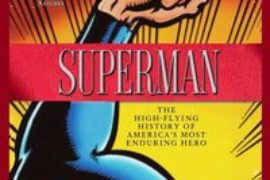 Superman: The High-Flying History of America's Most Enduring Hero REVIEW