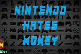 Games Podcast 271 | Nintendo Hates Money