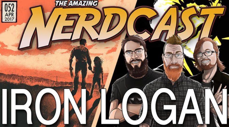 The Amazing Nerdcast #52: Iron Logan