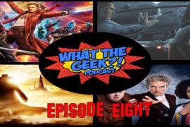 WTG17 – What The Geek?! Podcast Episode 8 : GOTG Vol 2, Dr. Who, American Gods, DC, X-Men, News, Trailers, and more!