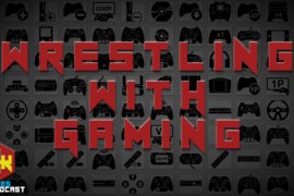 Games Podcast 276 | Wrestling With Gaming
