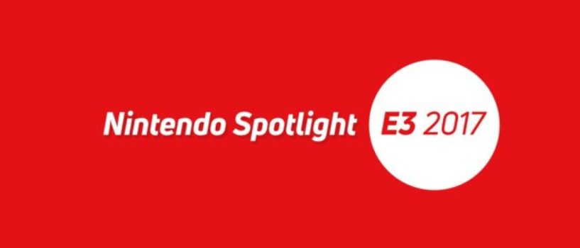 Recapping the Nintendo Spotlight at E3 2017