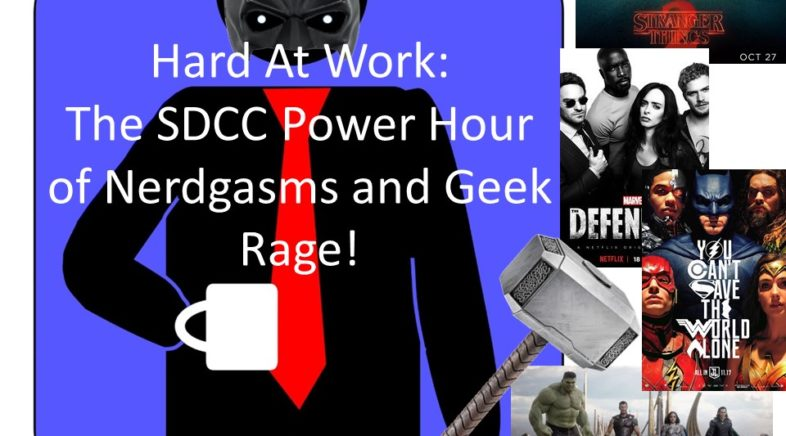 HardAtWork #21: The SDCC Power Hour of Nerdgasms and Geek Rage!