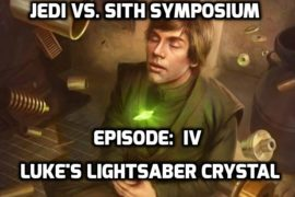 Jedi vs. Sith Symposium Episode IV: Luke's Lightsaber Crystal
