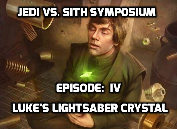 Jedi vs. Sith Symposium Episode IV: Luke's Lightsaber Crystal