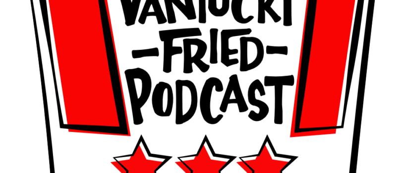 Vantucky Fried Podcast #42: Coo Coo Cachoo