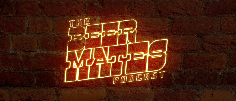 THE BEERMATES PODCAST EPISODE #5