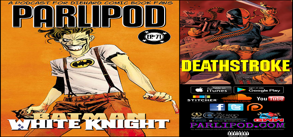 Parlipod #71: White Knight and Deathstroke