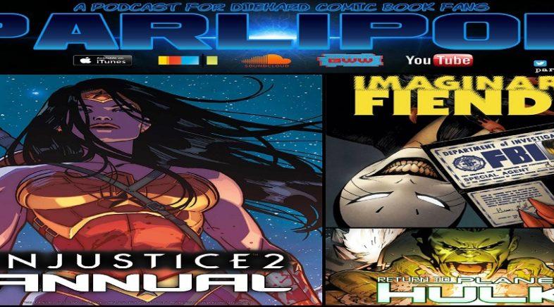 Parlipod #75: Injustice 2, Imaginary Fiends & Return To Planet Hulk