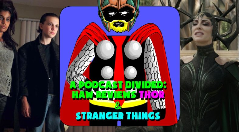 Hard At Work Episode #35: A Podcast Divided: HAW Reviews Thor & Stranger Things
