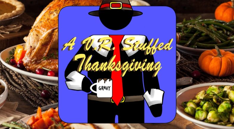 Hard At Work Episode #38: A VR Stuffed Thanksgiving