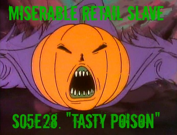 Miserable Retail Slave, Season 5 Episode 28: Tasty Poison