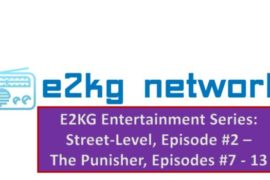 E2KG Entertainment Series: Street-Level, Episode #2 – The Punisher, Episodes #7 – 13 Podcast
