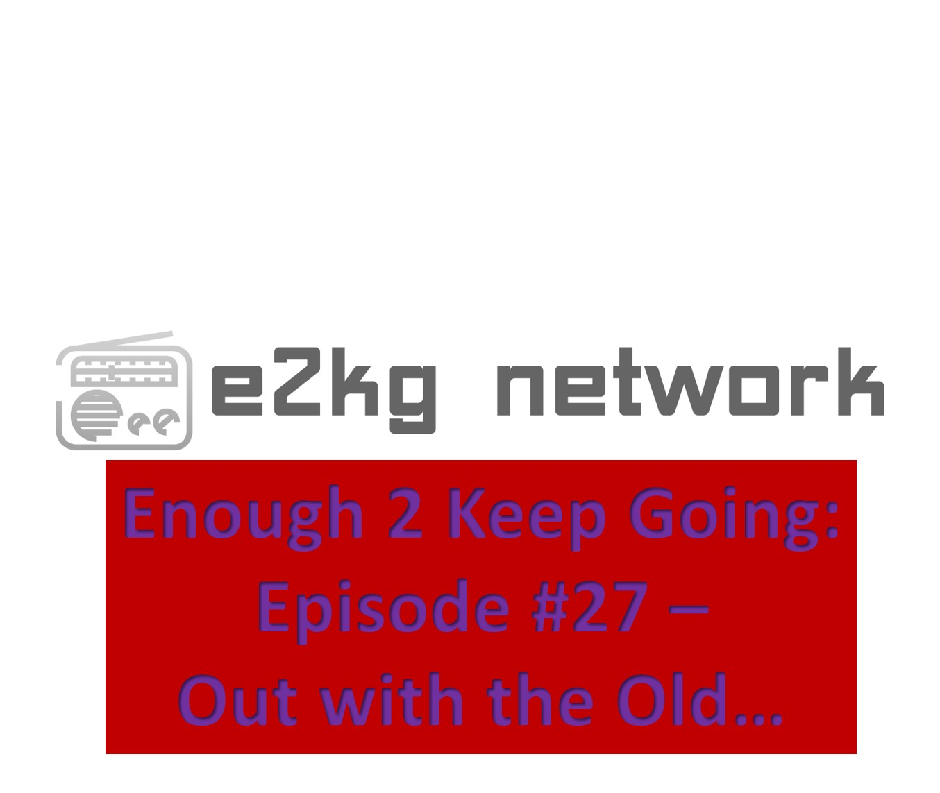 Enough 2 Keep Going Episode #27 Album Art PROD