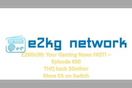 E2KGn30: Your Gaming News Delivered FAST!!! Episode #30 – THQ Back 2Gether & More EA on Switch