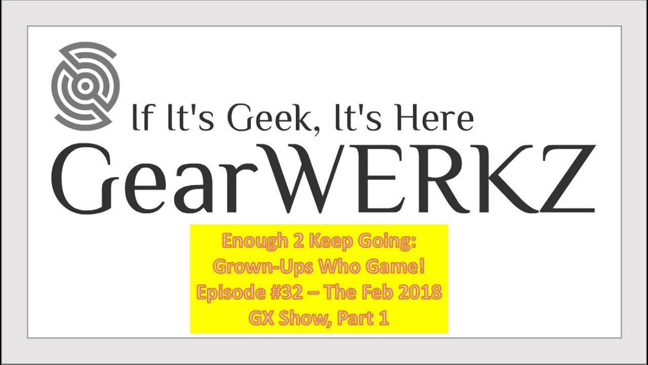 Enough to Keep Going: Episode #32 – the Feb GX Show 2018 (Part 1)