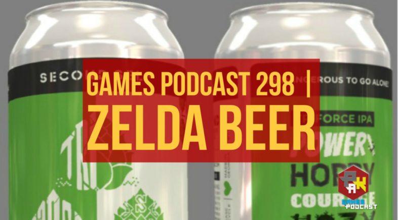 Games Podcast Episode 298 | Zelda Beer