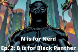 N is for Nerd – S01E02 – B is for Black Panther
