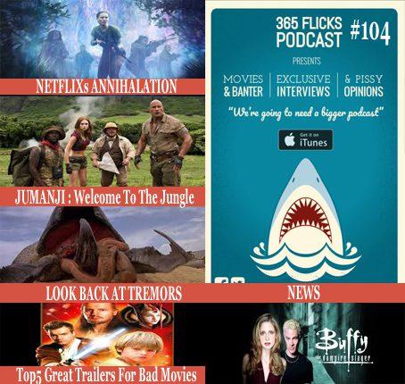 365 Flicks Podcast #104: News, Top5 Great Trailers Bad Movies, Tremors – Annihilation – Jumanji