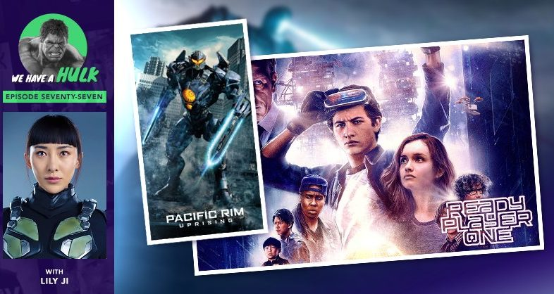 We Have A Hulk #77: Ready Player One And Pacific Rim Uprising