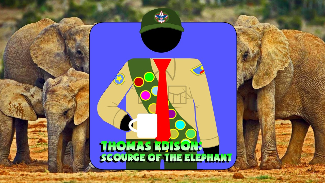 Hard At Work Episode #56: Thomas Edison: Scourge of The Elephant