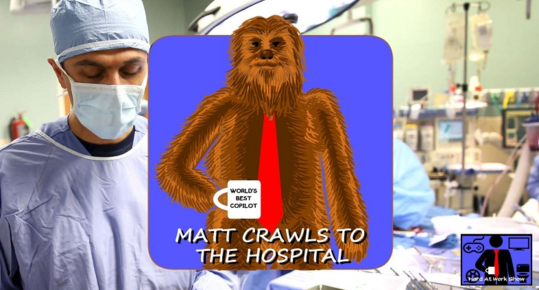 Hard At Work Episode #63: Matt Crawls To The Hospital