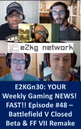 E2KGn30: Your Weekly Gaming News! FAST!! Episode #48 – Battlefield V Closed Alpha & FFVII