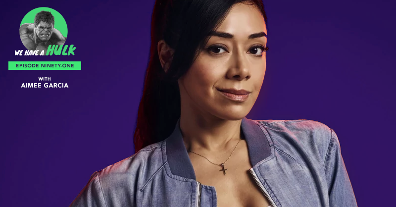 We Have a Hulk #91: Aimee Garcia Special
