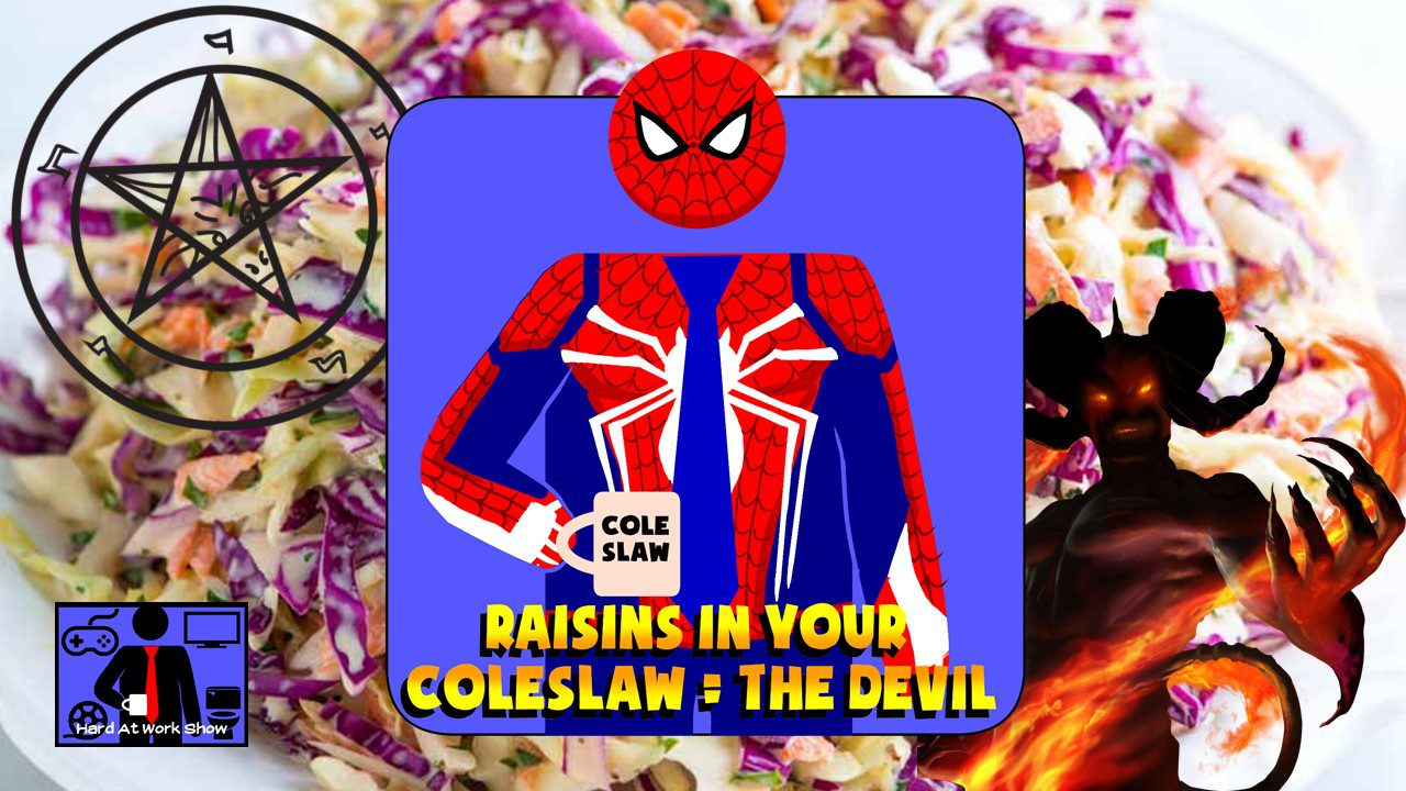 Hard At Work Episode #78: Raisins In Your Coleslaw = The Devil