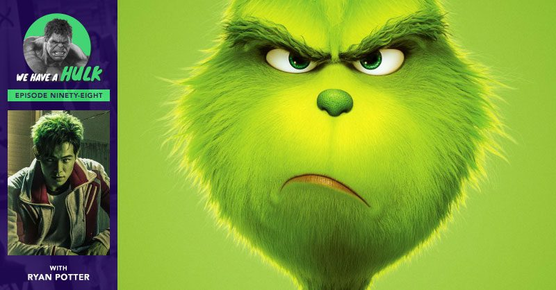 We Have a Hulk #98: The Grinch + Ryan Potter