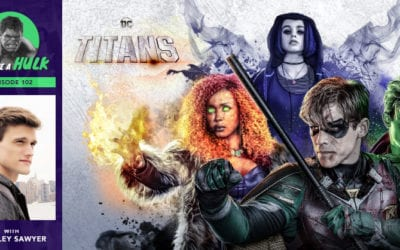 We Have a Hulk #102: Titans + Interview with The Flash's Hartley Sawyer