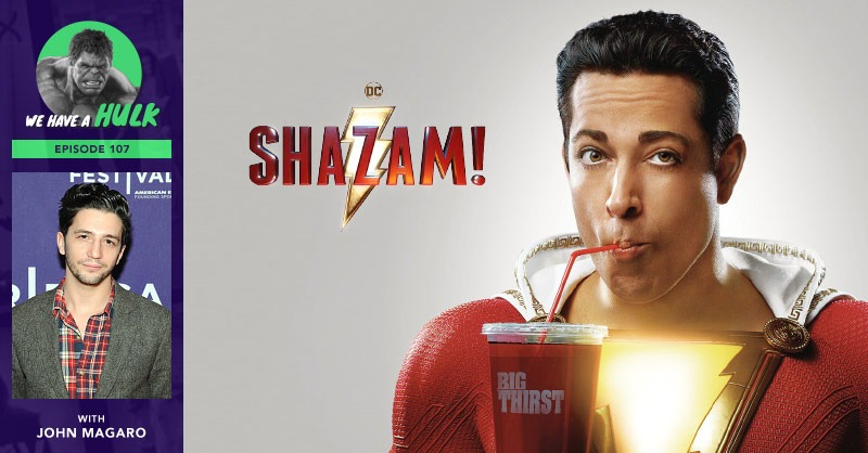 We Have a Hulk #107: Shazam! Review + Interview with The Umbrella Academy's John Magaro