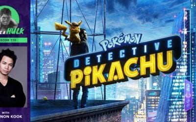 We Have a Hulk #110: Pokémon Detective Pikachu Review + Interview with The 100's Shannon Kook